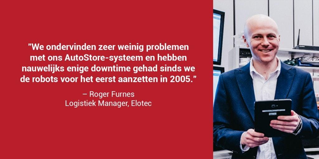 """Een close-upfoto van Roger Furnes in een rood kader met de quote: """"We ondervinden zeer weinig problemen met ons AutoStore-systeem en hebben nauwelijks enige downtime gehad sinds we de robots voor het eerst aanzetten in 2005."""""""